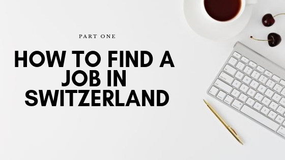 Part 1: How To Find A Job In Switzerland, No MatterWhat