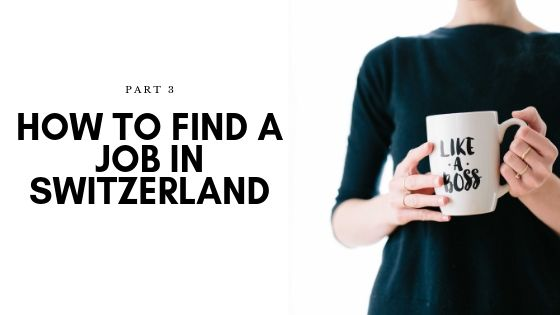 Part 3: How To Find A Job In Switzerland, No Matter What