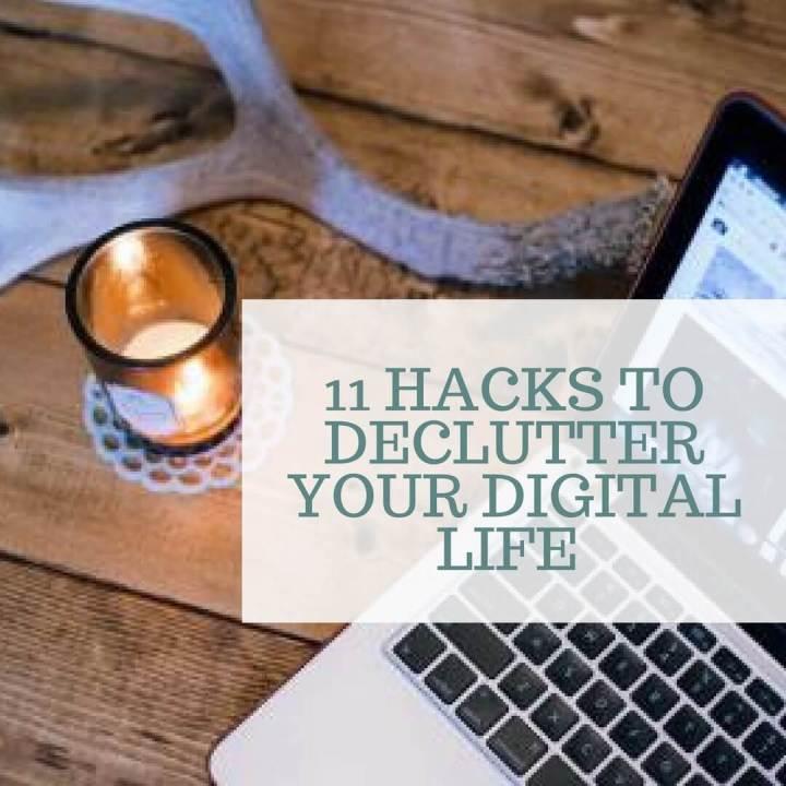 11 Hacks To Declutter Your DigitalLife