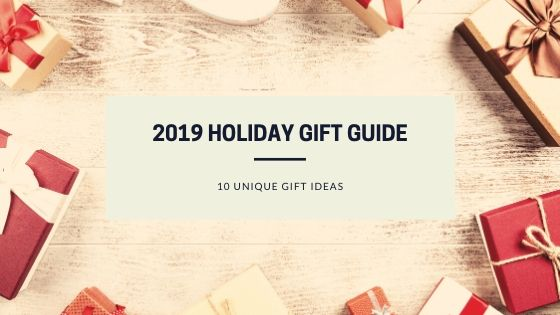 2019 Holiday Guide: 10 Unique GiftIdeas