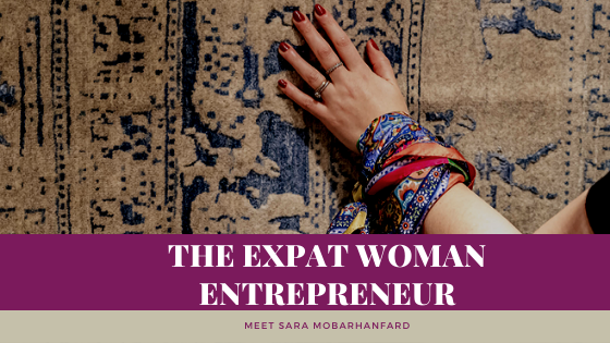 The Expat Woman Entrepreneur: Meet Sara Mobarhanfard