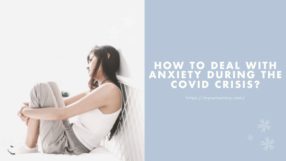 How to deal with Anxiety during the COVID crisis?