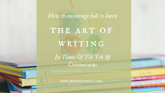 How To Encourage Your Kids To Learn The Art Of Writing In Times of Tik Tok &Coronavirus