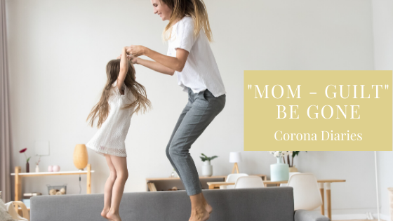 """Mom Guilt"" be gone: Corona Diaries"