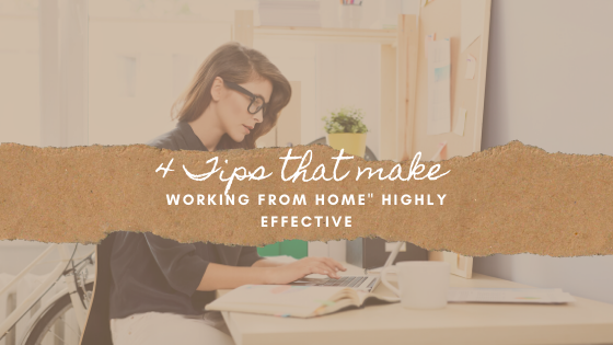 "4 Tips that make ""Working from Home"" Highly Effective"
