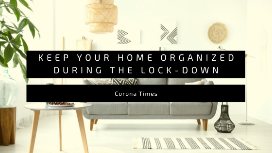 5 simple tips to keep your HOME organized during thelockdown