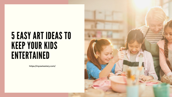 5 Easy Art Ideas to keep your kids entertained