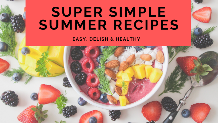 Simple Recipes to keep you Healthy this Summer!