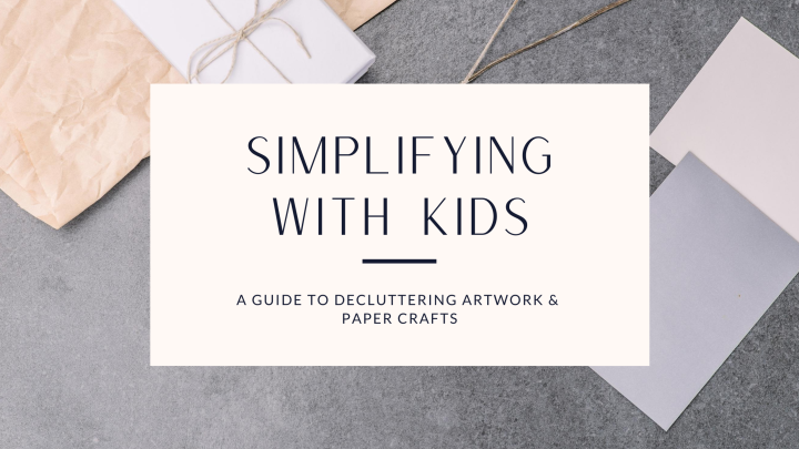 Organising and simplifying with kids: 4 tips on how to tackle artwork and paper crafts