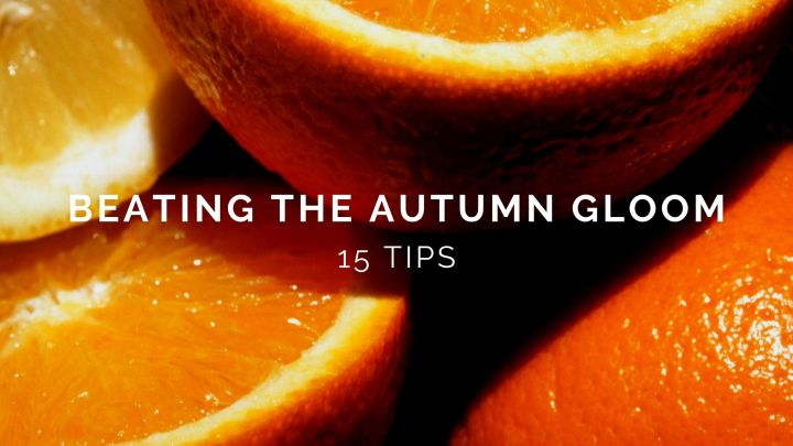 15 tips to beating the Autumn gloom
