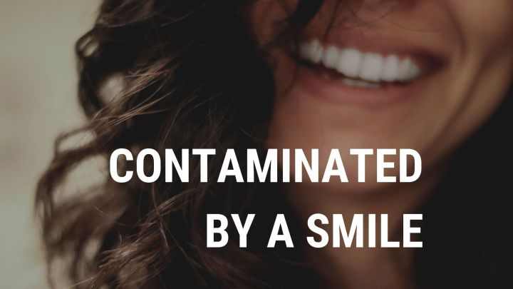 Contaminated by a Smile