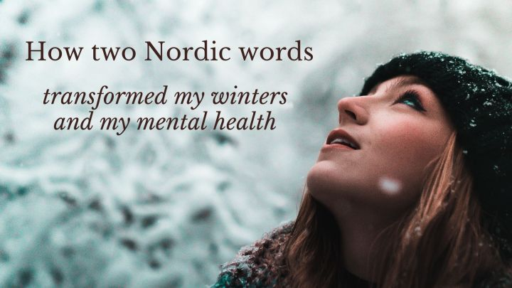 How 2 unpronounceable Nordic words transformed my winters and my mentalhealth