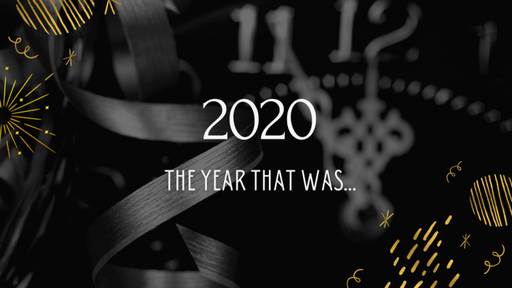 2020: The year that was…