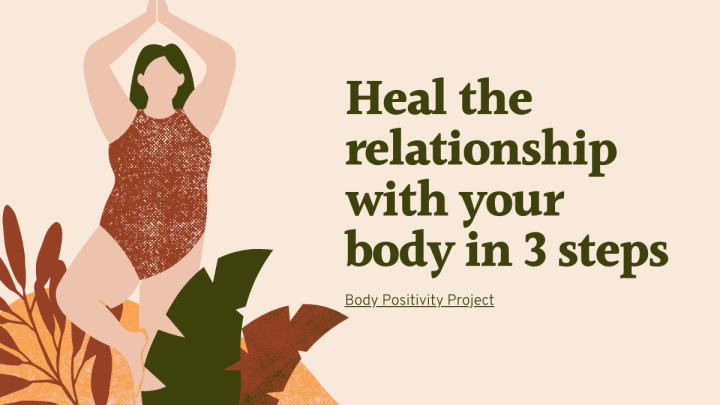 Body Positivity Project: Heal the relationship with your body in 3steps