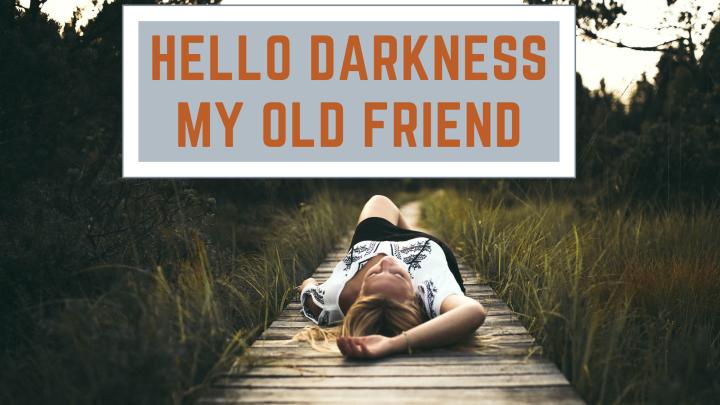 Hello Darkness My OldFriend