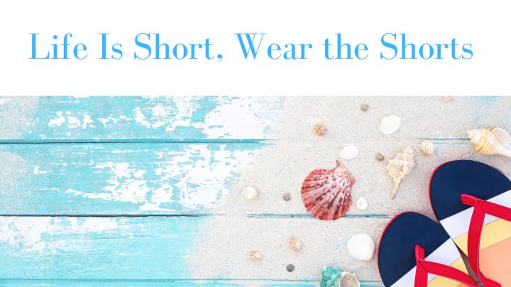 Summer is Short, Wear the DamnShorts