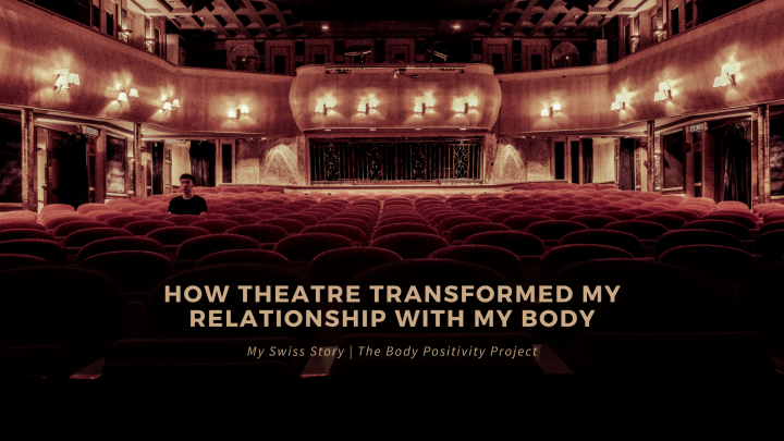How theatre transformed my relationship with mybody