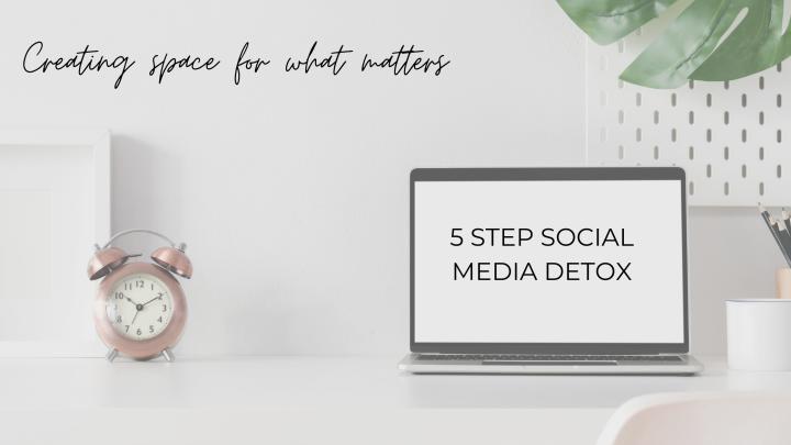 5 step social media detox: creating space for whatmatters
